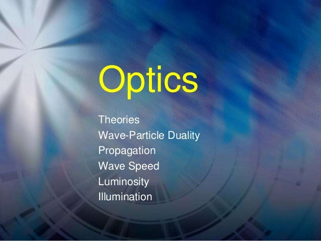 Optics Theories Wave-Particle Duality Propagation Wave Speed Luminosity Illumination