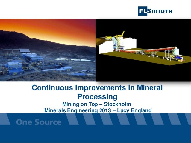 Continuous Improvements in Mineral Processing Mining on Top – Stockholm Minerals Engineering 2013 – Lucy England