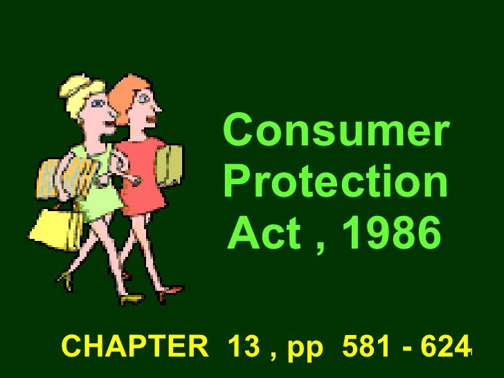 Consumer   Protection   Act , 1986 CHAPTER  13 , pp  581 - 624