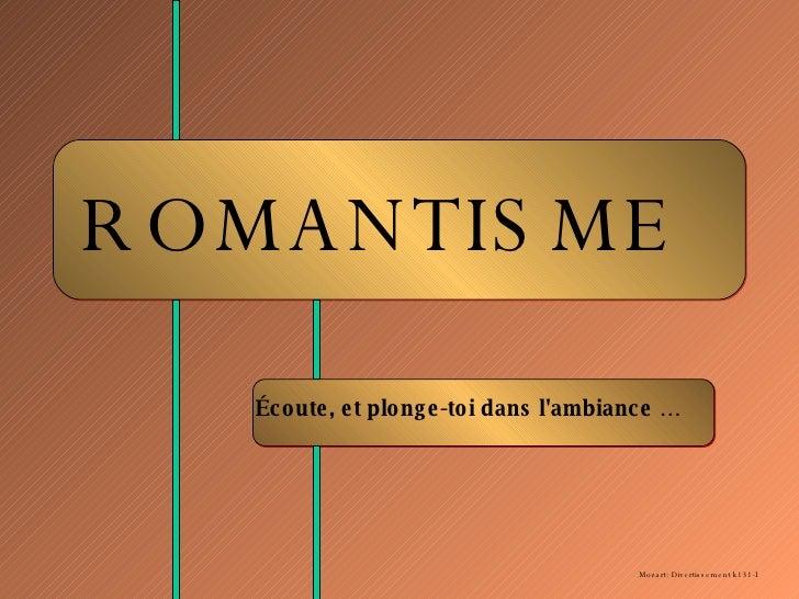 ROMANTISME Écoute, et plonge-toi dans l'ambiance … Mozart: Divertissement k131-I