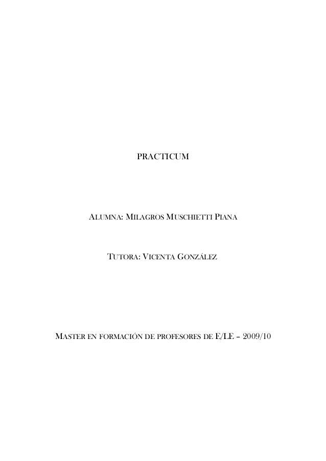 PRACTICUM ALUMNA: MILAGROS MUSCHIETTI PIANA TUTORA: VICENTA GONZÁLEZ MASTER EN FORMACIÓN DE PROFESORES DE E/LE – 2009/10