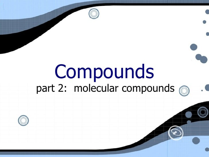 Compounds part 2:  molecular compounds