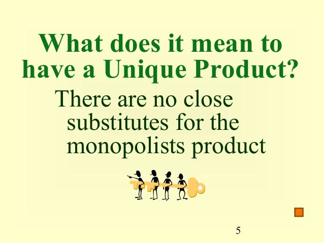 In which market model would there be a unique product for which there are no close substitutes?