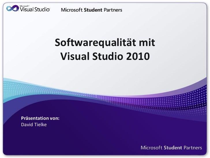 Softwarequalität mit               Visual Studio 2010Präsentation von:David Tielke