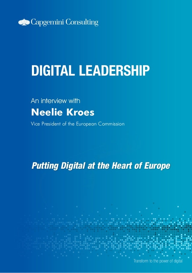 An interview with  Neelie Kroes Vice President of the European Commission  Putting Digital at the Heart of Europe  Transfo...