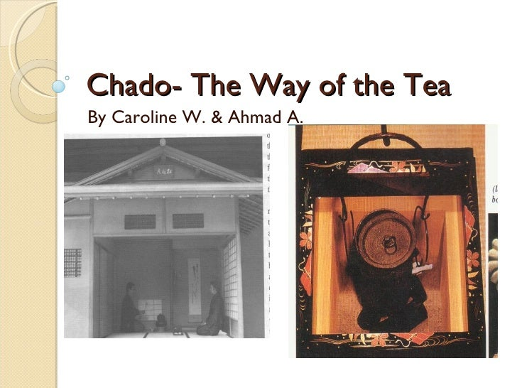 Chado- The Way of the Tea By Caroline W. & Ahmad A.