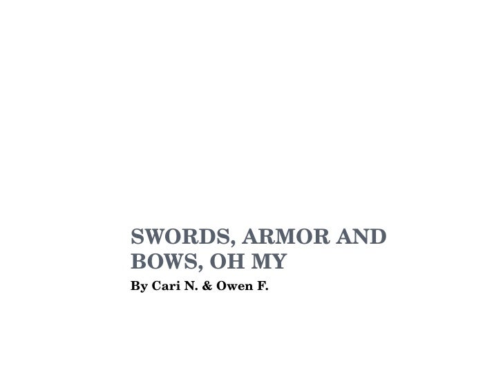 SWORDS, ARMOR AND BOWS, OH MY By Cari N. & Owen F.
