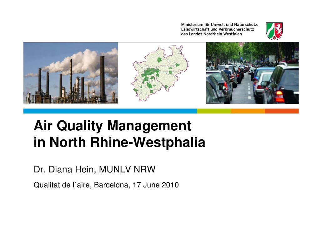 Air Quality Management in North Rhine-Westphalia Dr. Diana Hein, MUNLV NRW Qualitat de l´aire, Barcelona, 17 June 2010