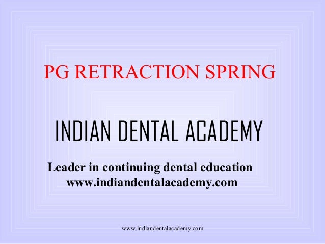 PG RETRACTION SPRING  INDIAN DENTAL ACADEMY Leader in continuing dental education www.indiandentalacademy.com  www.indiand...