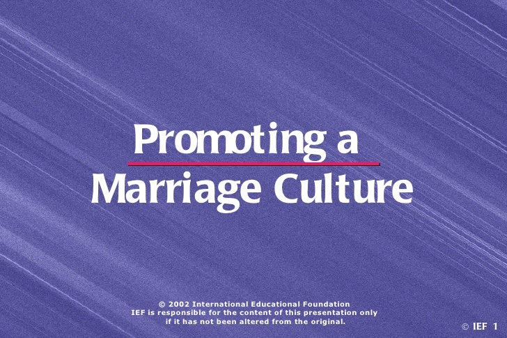 Promoting aMarriage Culture        © 2002 International Educational Foundation IEF is responsible for the content of this ...