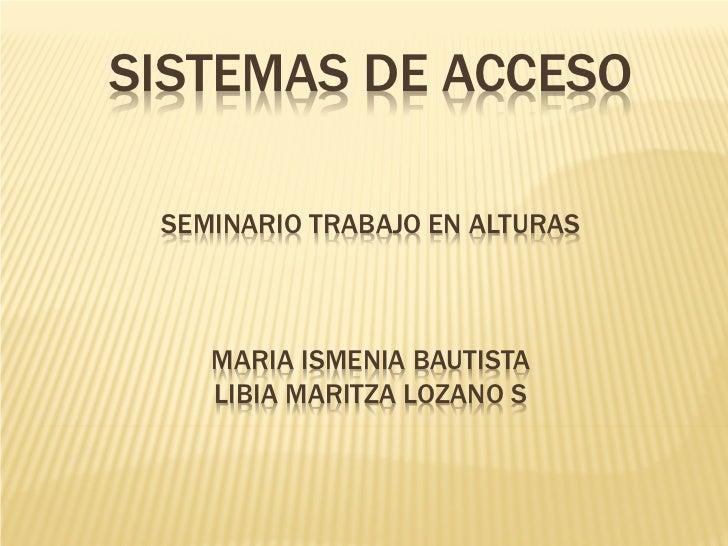 SISTEMAS DE ACCESO SEMINARIO TRABAJO EN ALTURAS    MARIA ISMENIA BAUTISTA    LIBIA MARITZA LOZANO S