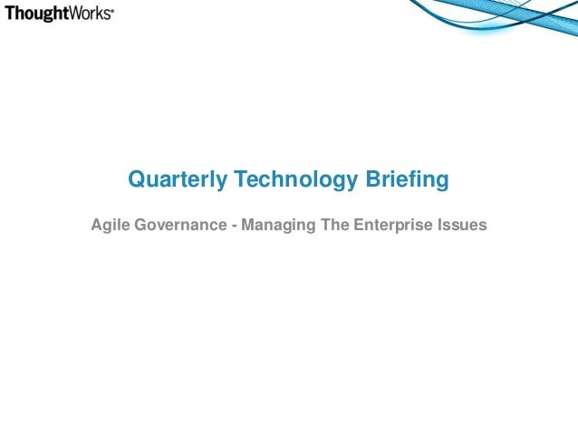 Quarterly Technology Briefing Agile Governance - Managing The Enterprise Issues