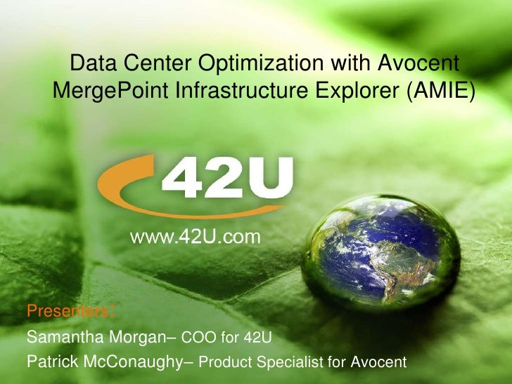 Data Center Optimization with AvocentMergePoint Infrastructure Explorer (AMIE)<br />Presenters:<br />Samantha Morgan– COO ...