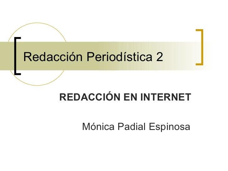 Redacción Periodística 2 REDACCIÓN EN INTERNET Mónica Padial Espinosa