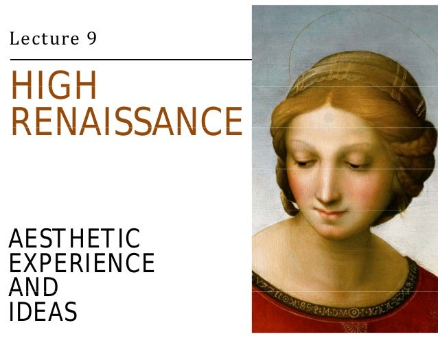 Lecture 9  HIGH  RENAISSANCE  AESTHETIC  EXPERIENCE  AND  IDEAS