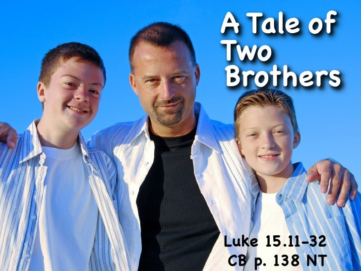 A Tale of Two Brothers     Luke 15.11-32 CB p. 138 NT