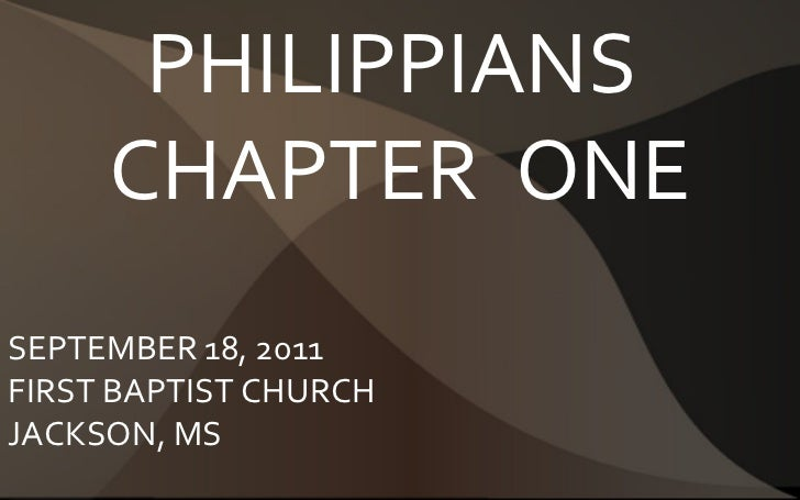 PHILIPPIANS  CHAPTER  ONE SEPTEMBER 18, 2011 FIRST BAPTIST CHURCH JACKSON, MS