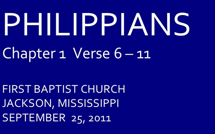 PHILIPPIANS Chapter 1  Verse 6 – 11 FIRST BAPTIST CHURCH JACKSON, MISSISSIPPI SEPTEMBER  25, 2011