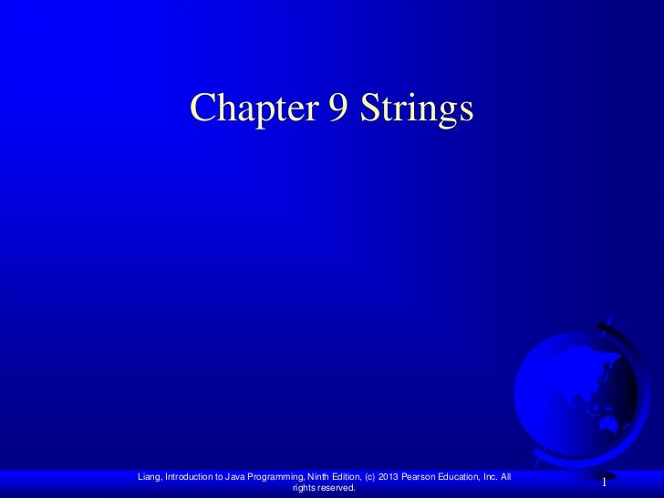 Chapter 9 StringsLiang, Introduction to Java Programming, Ninth Edition, (c) 2013 Pearson Education, Inc. All             ...