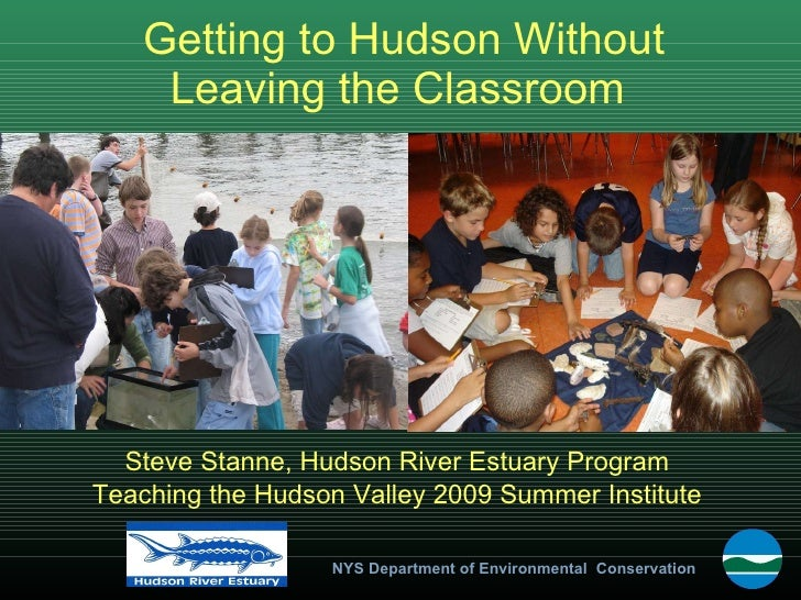 Getting to Hudson Without Leaving the Classroom  Steve Stanne, Hudson River Estuary Program Teaching the Hudson Valley 200...