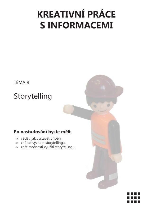 KREATIVNÍ PRÁCES INFORMACEMITÉMA 9StorytellingPo nastudování byste měli:»» vědět, jak vystavět příběh,»» chápat význam sto...