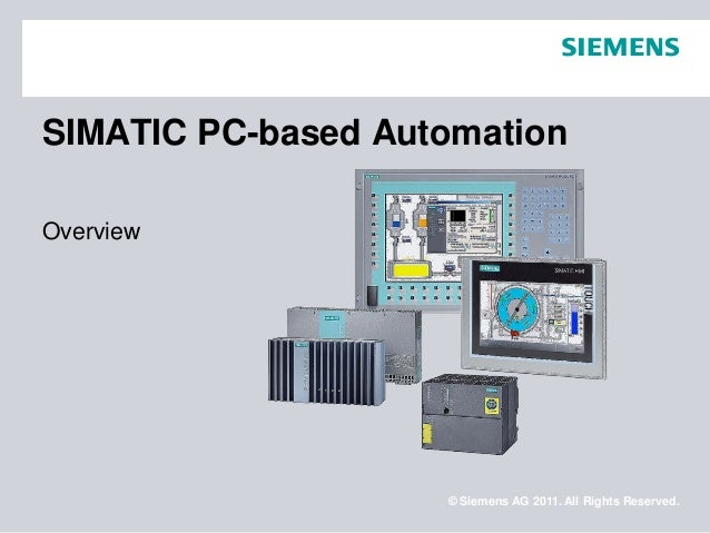 © Siemens AG 2011. All Rights Reserved. SIMATIC PC-based Automation Overview