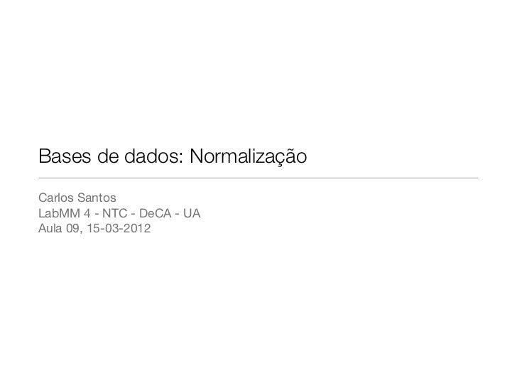 Bases de dados: NormalizaçãoCarlos SantosLabMM 4 - NTC - DeCA - UAAula 09, 15-03-2012