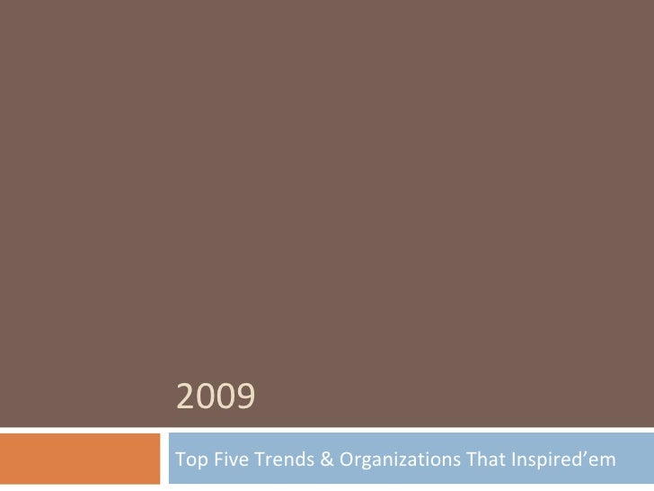 2009 Top Five Trends & Organizations That Inspired'em
