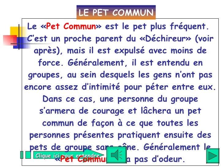 Le « Pet Commun » est le pet plus fréquent.  C'est un proche parent du «Déchireur» (voir après), mais il est expulsé avec ...