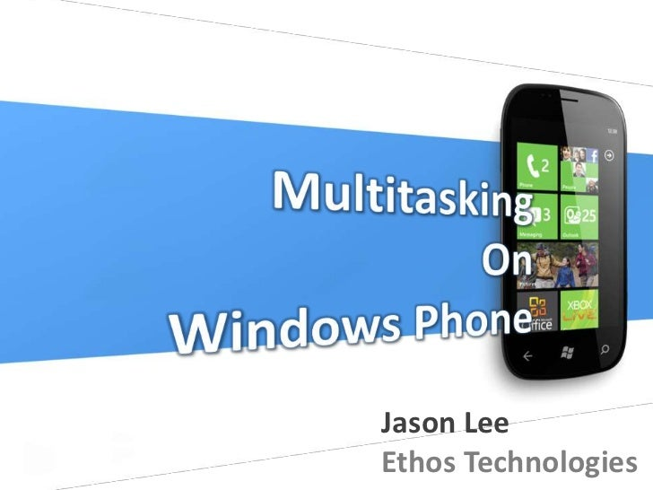 Multitasking<br />On<br />Windows Phone<br />Jason Lee<br />Ethos Technologies<br />