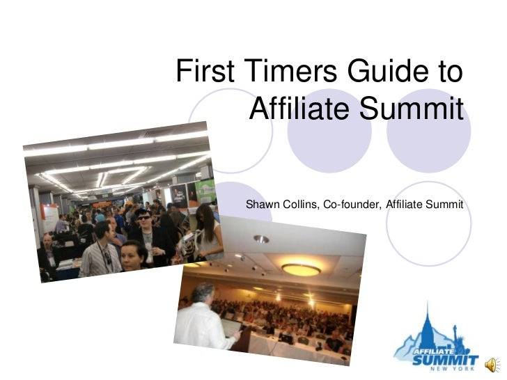 First Timers Guide to      Affiliate Summit     Shawn Collins, Co-founder, Affiliate Summit