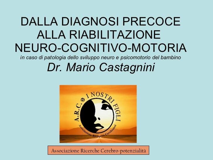 DALLA DIAGNOSI PRECOCE ALLA RIABILITAZIONE  NEURO-COGNITIVO-MOTORIA in caso di patologia dello sviluppo neuro e psicomotor...