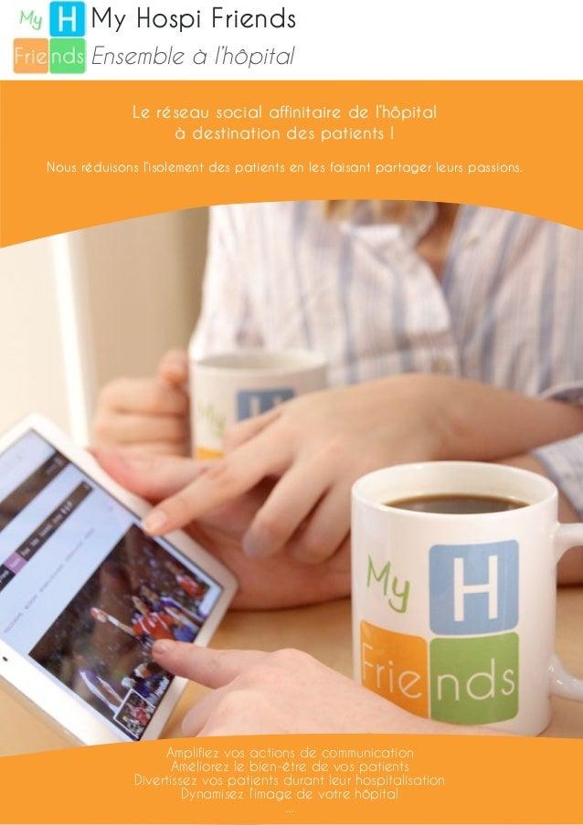 My Hospi Friends  Ensemble à l'hôpital  Le réseau social affinitaire de l'hôpital  à destination des patients !  Nous rédu...