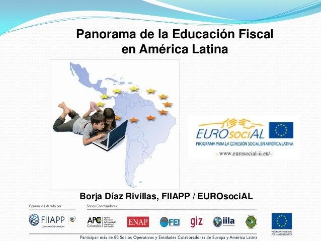 Borja Díaz Rivillas, FIIAPP / EUROsociALPanorama de la Educación Fiscalen América Latina