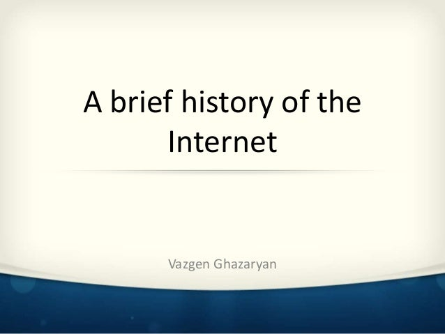 a brief look at the history of the internet A brief history of the internet we have browsers to help us locate and look at web pages we have e-mail clients to help us create, send and.