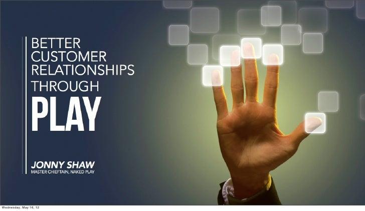 Jonny Shaw - Better Customer Relationships Are Built Through Play