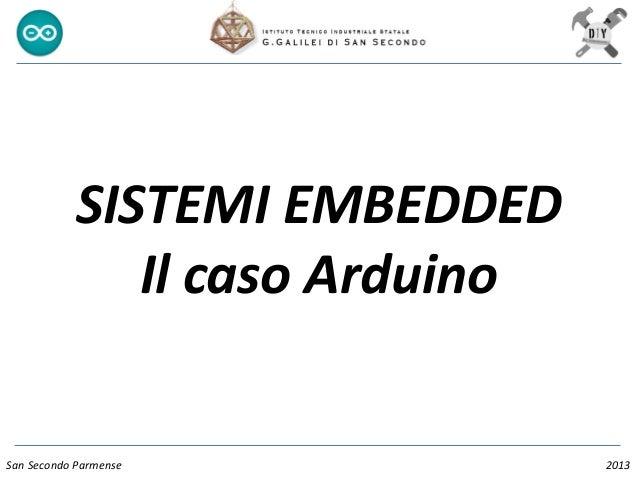 SISTEMI EMBEDDED Il caso Arduino San Secondo Parmense 2013