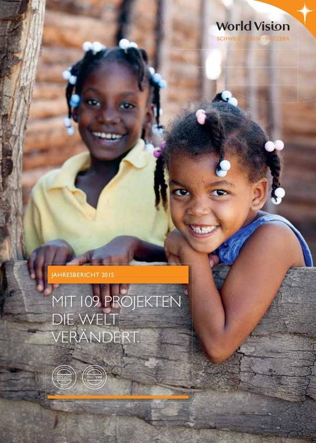 JAHRESBERICHT 2015 MIT109 PROJEKTEN DIE WELT VERÄNDERT.