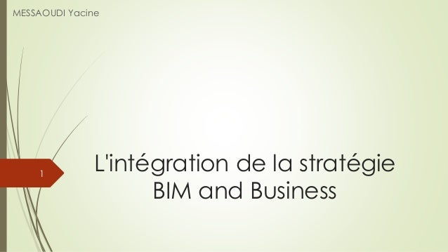 L'intégration de la stratégie BIM and Business MESSAOUDI Yacine 1