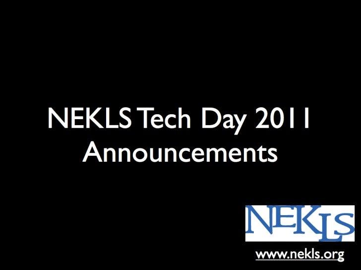 2011 NEKLS Tech Day Announcement Slides