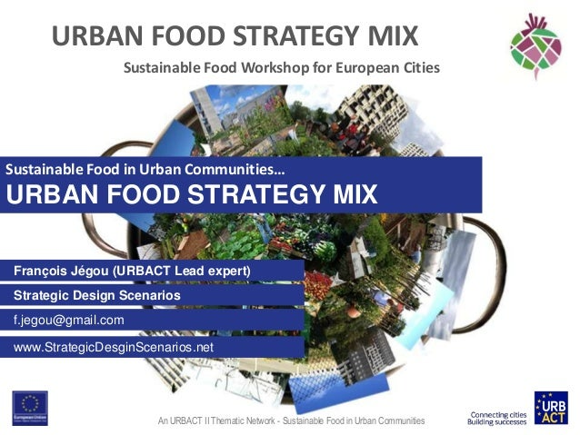 URBAN FOOD STRATEGY MIX Sustainable Food Workshop for European Cities  Sustainable Food in Urban Communities…  URBAN FOOD ...