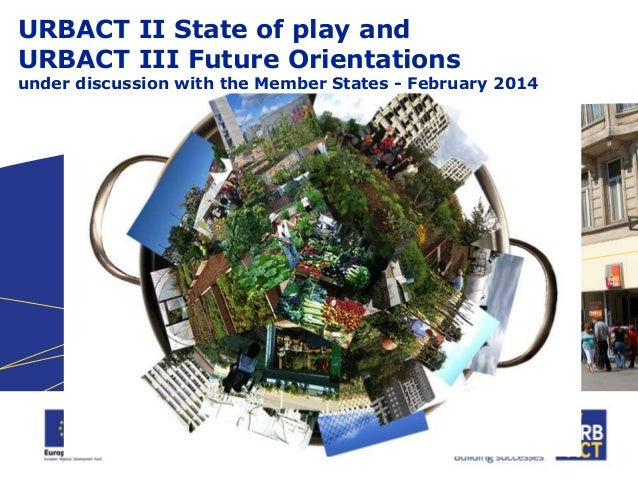 URBACT II State of play and URBACT III Future Orientations  under discussion with the Member States - February 2014