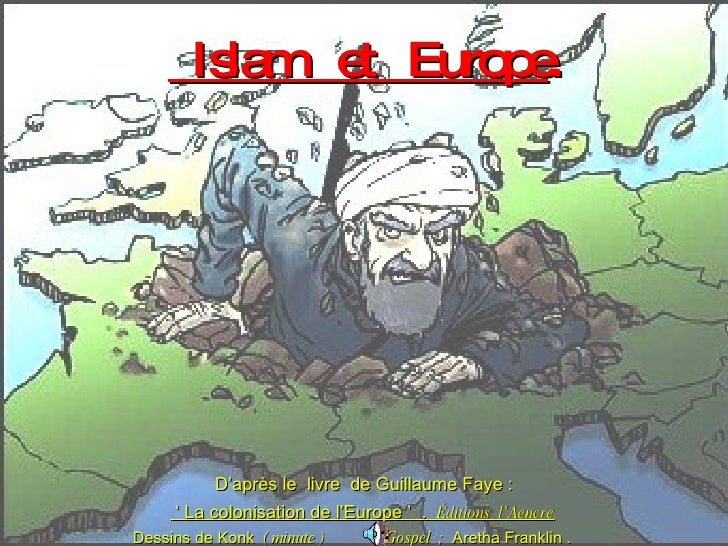 Islam  et  Europe . D'après le  livre  de Guillaume Faye : '  La colonisation de l'Europe '  .  Éditions  l'Aencre . Des...