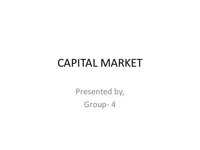CAPITAL MARKET Presented by, Group- 4