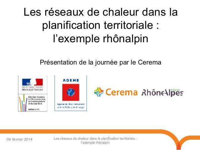 Les réseaux de chaleur dans la planification territoriale: l'exemple rhônalpin Présentation de la journée par le Cerema  ...