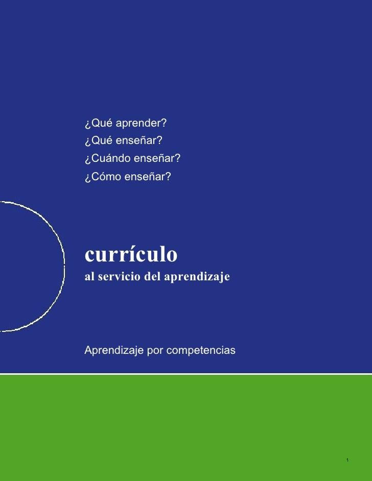 ¿Qué aprender? ¿Qué enseñar? ¿Cuándo enseñar? ¿Cómo enseñar?     currículo al servicio del aprendizaje     Aprendizaje por...