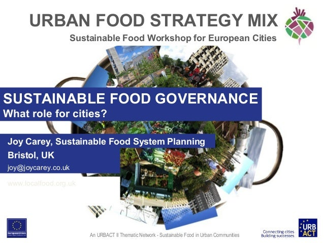 URBAN FOOD STRATEGY MIX Sustainable Food Workshop for European Cities  SUSTAINABLE FOOD GOVERNANCE What role for cities? J...