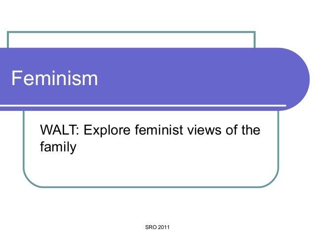 Feminism WALT: Explore feminist views of the family  SRO 2011