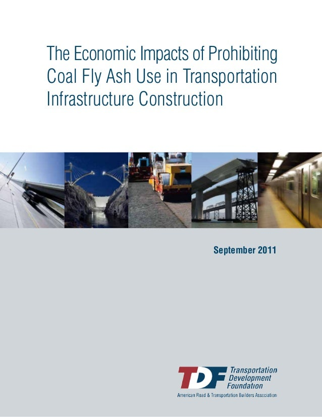 The Economic Impacts of Prohibiting Coal Fly Ash Use in Transportation Infrastructure Construction September 2011