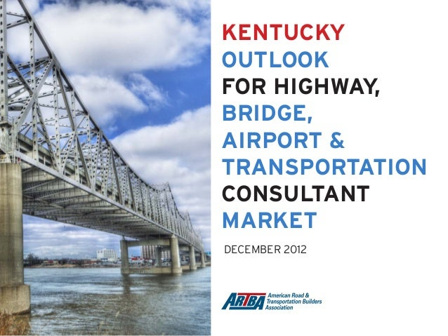 KENTUCKY OUTLOOK FOR HIGHWAY, BRIDGE, AIRPORT & TRANSPORTATION CONSULTANT MARKET DECEMBER 2012